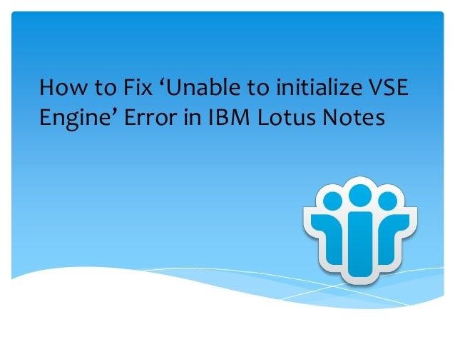 How to Fix 'Unable to initialize VSE Engine' Error in IBM Lotus Notes
