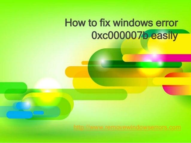 How to fix windows error 0xc000007b easily