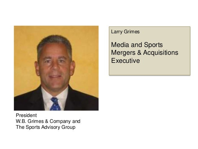 Larry Grimes  Media and Sports Mergers & Acquisitions Executive President W.B. Grimes & Company and The Sports Advisory Gr...
