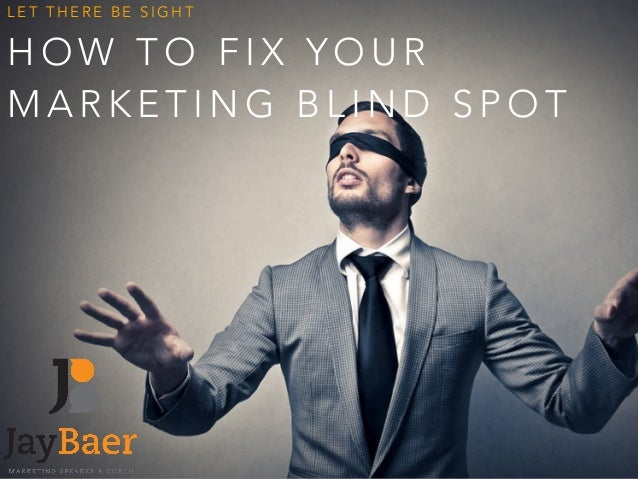 LET THERE BE SIGHT  HOW TO FIX YOUR  MARKETING BLIND SPOT