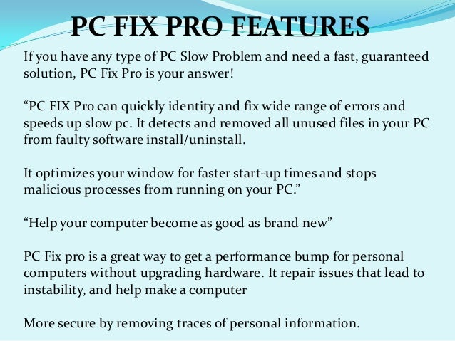 """If you have any type of PC Slow Problem and need a fast, guaranteed solution, PC Fix Pro is your answer! """"PC FIX Pro can q..."""