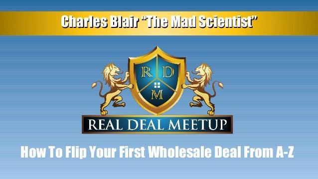 """Charles Blair """"The Mad Scientist""""Charles Blair """"The Mad Scientist"""" How To Flip Your First Wholesale Deal From A-Z"""