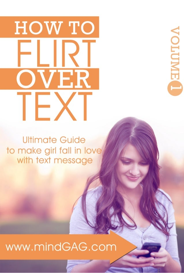 HOW TO FLIRT OVER TEXT www.mindGAG.com 1 How To Flirt Over Text VOLUME 1 ( You Can Download How To Flirt Over Text Volume ...