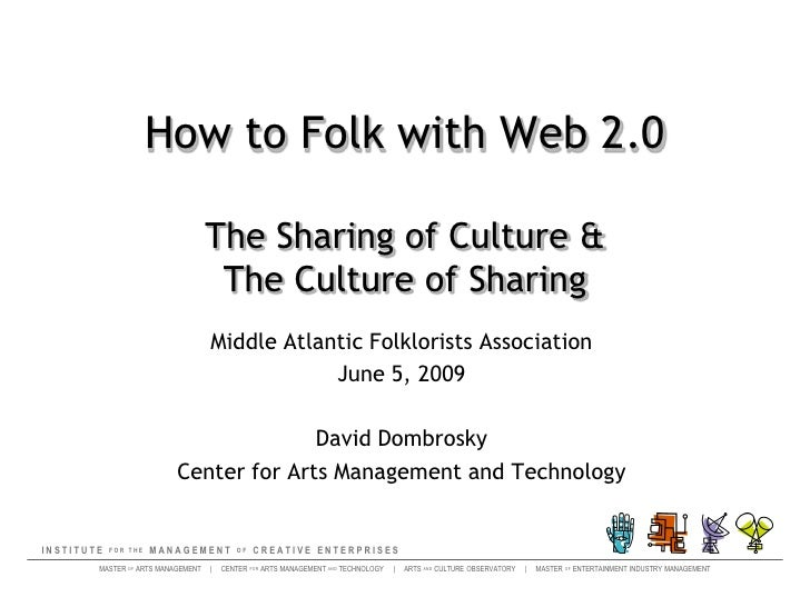 How to Folk with Web 2.0The Sharing of Culture & The Culture of Sharing<br />Middle Atlantic Folklorists Association<br />...