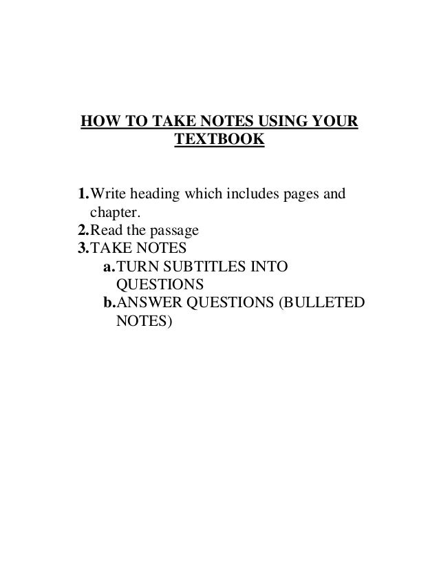 HOW TO TAKE NOTES USING YOUR         TEXTBOOK1. Write heading which includes pages and   chapter.2. Read the passage3. TAK...