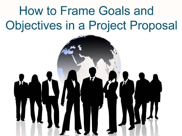 Introduction • Goals and objectives form the most important part of a project proposal and one should pay great attention ...