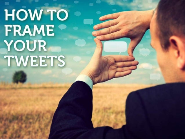 HOW TO FRAME YOUR     TWEETS