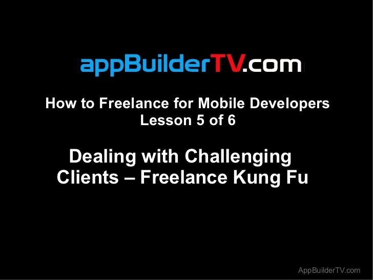 How to Freelance for Mobile Developers             Lesson 5 of 6  Dealing with Challenging Clients – Freelance Kung Fu    ...