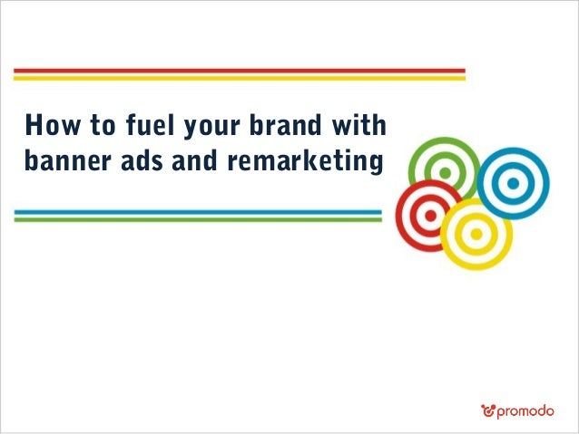 How to fuel your brand with banner ads and remarketing