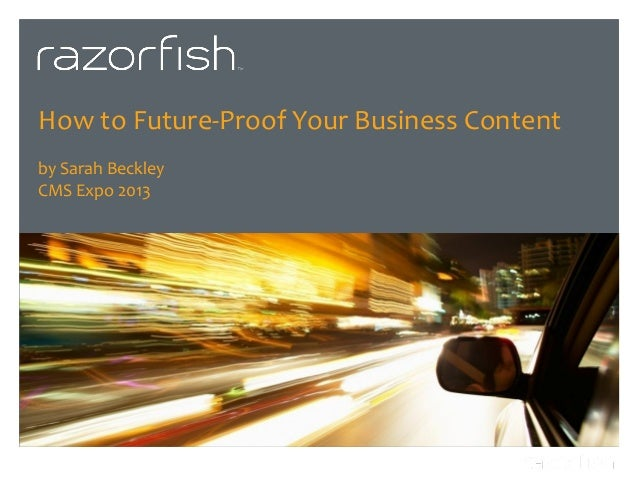 How to Future-Proof Your Business Contentby Sarah BeckleyCMS Expo 2013