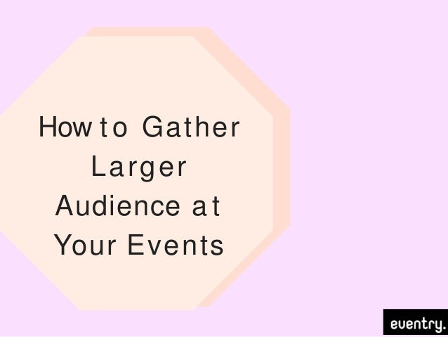 How t o Gather Larger Audience a t Your Events
