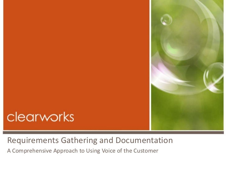Requirements Gathering and DocumentationA Comprehensive Approach to Using Voice of the Customer