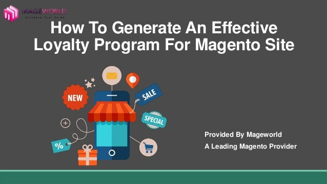 How To Generate An Effective Loyalty Program For Magento Site Provided By Mageworld A Leading Magento Provider