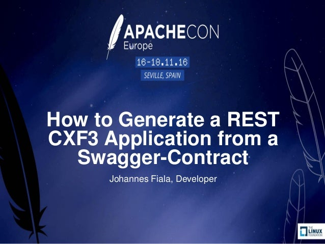 How to Generate a REST CXF3 Application from a Swagger-Contract Johannes Fiala, Developer