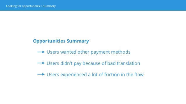 Opportunities Summary Users wanted other payment methods Users didn't pay because of bad translation Users experienced a l...
