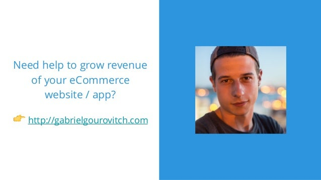 Need help to grow revenue of your eCommerce website / app? 👉 http://gabrielgourovitch.com