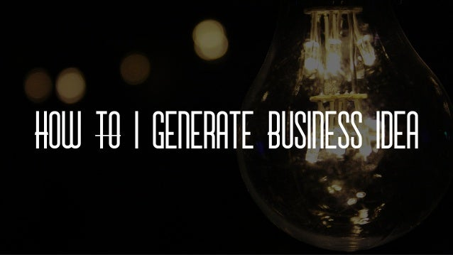 How to I Generate Business Idea