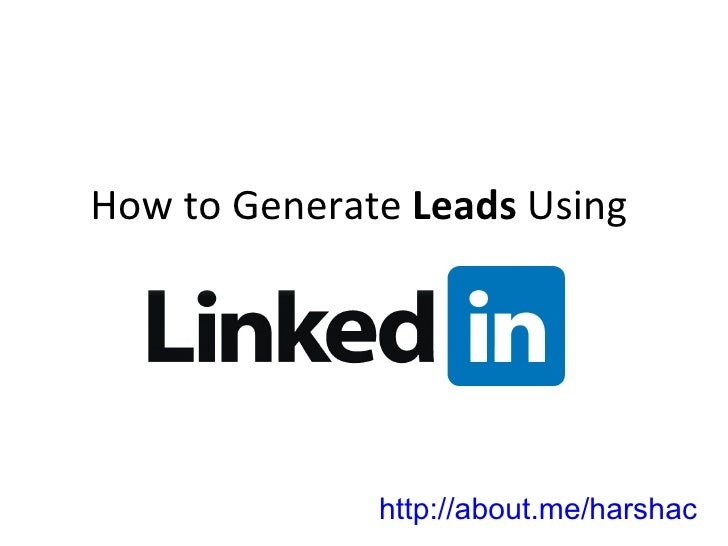 How to Generate Leads Using              http://about.me/harshac