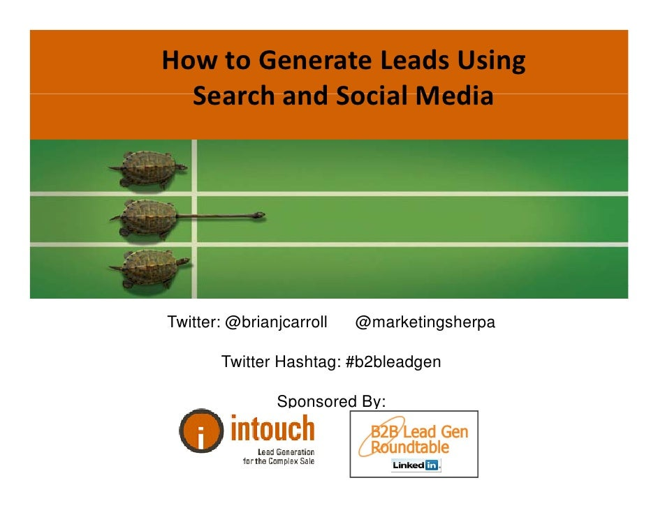 How to Generate Leads Using    Search and Social Media   Search and Social Media     Twitter: @brianjcarroll   @marketings...