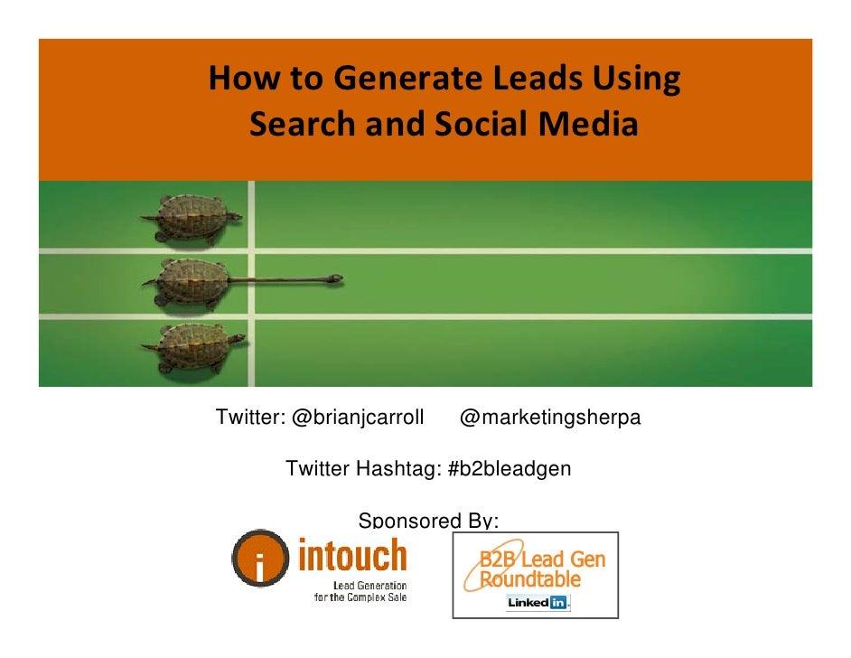 HowtoGenerateLeadsUsing  SearchandSocialMediaTwitter: @brianjcarroll   @marketingsherpa       Twitter Hashtag: #b2...
