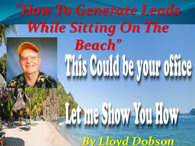 """""""How To Generate Leads While Sitting On The Beach""""  By Lloyd Dobson"""