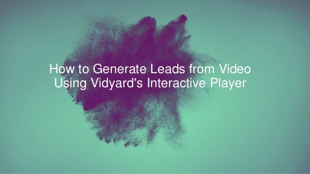 How to Generate Leads from Video Using Vidyard's Interactive Player