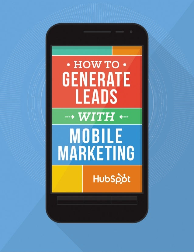 GENERATE LEADS WITH MOBILE MARKETING1 WWW.HUBSPOT.COM A publication of