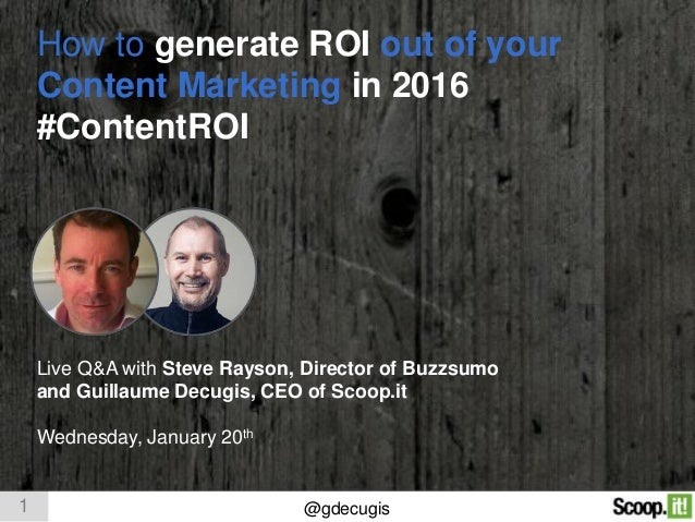 1 @gdecugis How to generate ROI out of your Content Marketing in 2016 #ContentROI Live Q&A with Steve Rayson, Director of ...