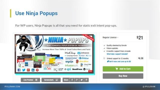 IPULLRANK.COM @ IPULLRANK Use Ninja Popups For WP users, Ninja Popups is all that you need for static exit intent pop-ups.
