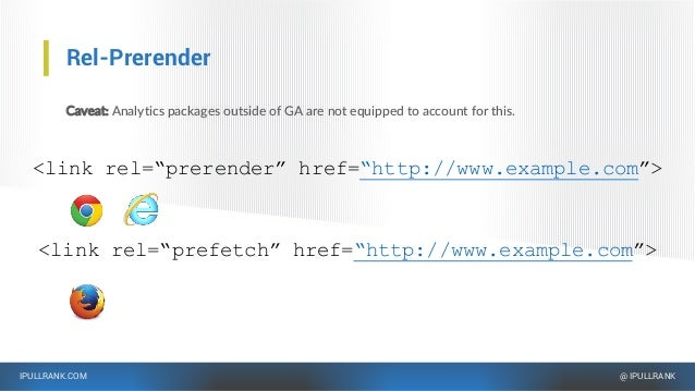 IPULLRANK.COM @ IPULLRANK Rel-Prerender Caveat: Analytics packages outside of GA are not equipped to account for this. <li...