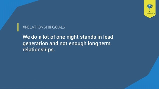 #RELATIONSHIPGOALS We do a lot of one night stands in lead generation and not enough long term relationships.