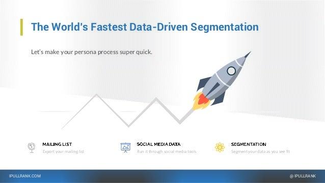 IPULLRANK.COM @ IPULLRANK The World's Fastest Data-Driven Segmentation Let's make your persona process super quick. Segmen...