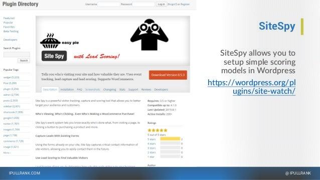 IPULLRANK.COM @ IPULLRANK SiteSpy SiteSpy allows you to setup simple scoring models in Wordpress https://wordpress.org/pl ...