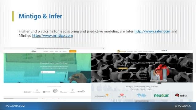 IPULLRANK.COM @ IPULLRANK Mintigo & Infer Higher End platforms for lead scoring and predictive modeling are Infer http://w...