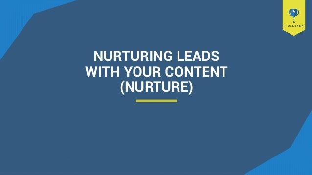 NURTURING LEADS WITH YOUR CONTENT (NURTURE)