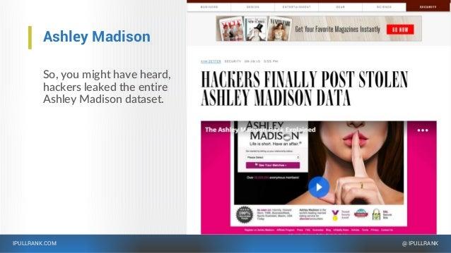 IPULLRANK.COM @ IPULLRANK Ashley Madison So, you might have heard, hackers leaked the entire Ashley Madison dataset.