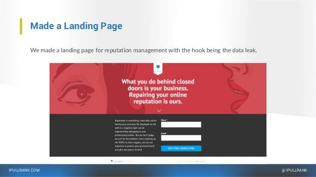 IPULLRANK.COM @ IPULLRANK Made a Landing Page We made a landing page for reputation management with the hook being the dat...