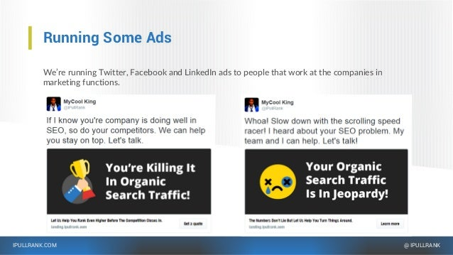 IPULLRANK.COM @ IPULLRANK Running Some Ads We're running Twitter, Facebook and LinkedIn ads to people that work at the com...