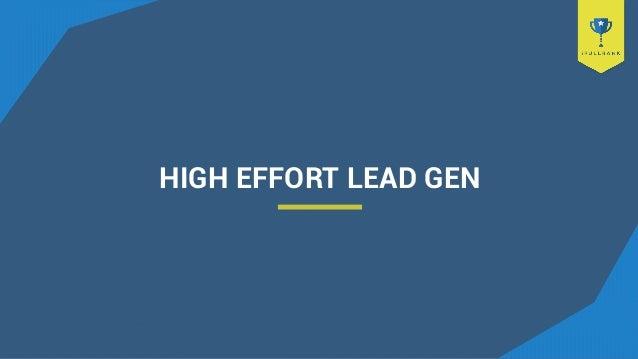 HIGH EFFORT LEAD GEN