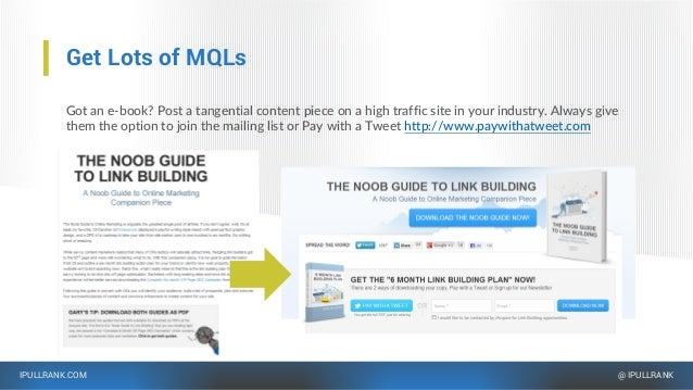 IPULLRANK.COM @ IPULLRANK Get Lots of MQLs Got an e-book? Post a tangential content piece on a high traffic site in your i...