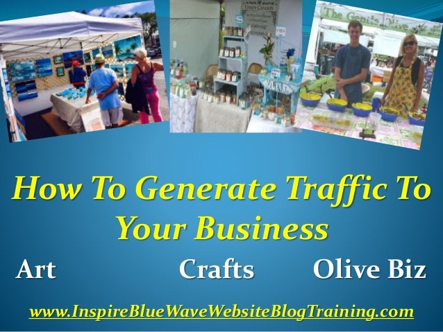How To Generate Traffic To Your Business Art Crafts Olive Biz www.InspireBlueWaveWebsiteBlogTraining.com