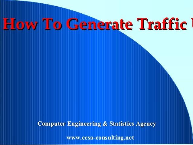 How To Generate Traffic UHow To Generate Traffic UComputer Engineering & Statistics AgencyComputer Engineering & Statistic...