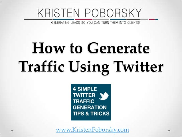 www.KristenPoborsky.com How to Generate Traffic Using Twitter