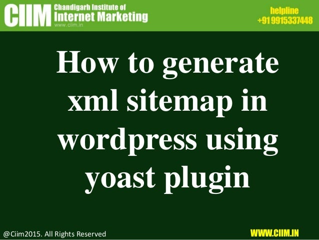 How to generate xml sitemap in wordpress using yoast plugin @Ciim2015. All Rights Reserved WWW.CIIM.IN