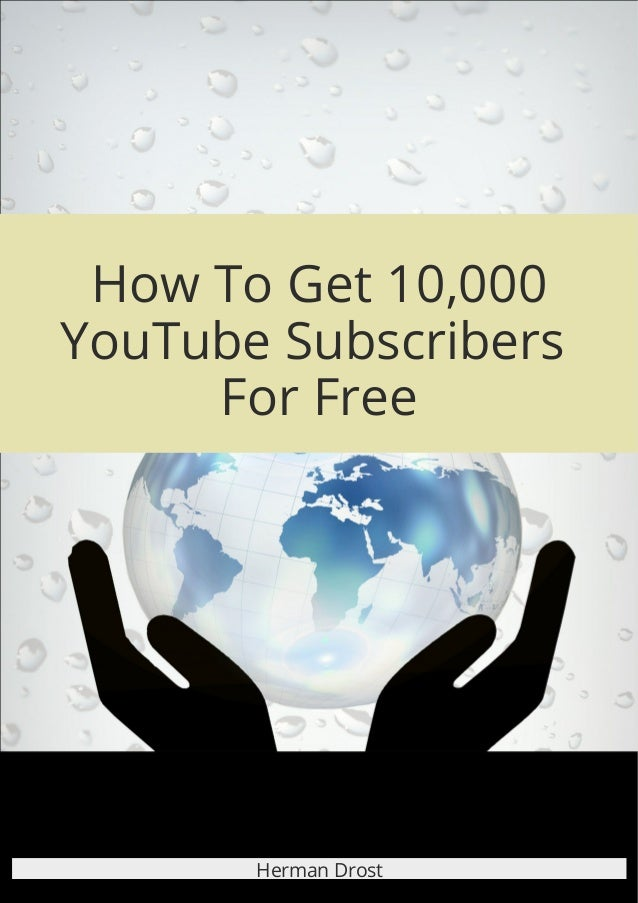 How To Get 10,000 YouTube Subscribers For Free