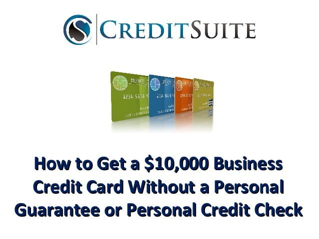 How to get a 10000 business credit card with no personal guarantee no personal guarantee how to get a 10000 businesshow to get a 10000 business credit card without a personalcredit colourmoves
