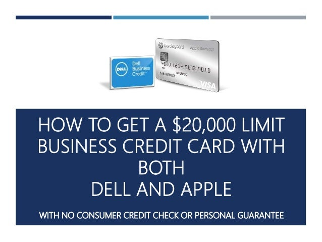 How To Get A 20000 Limit Business Credit Card With Both Dell And Ap