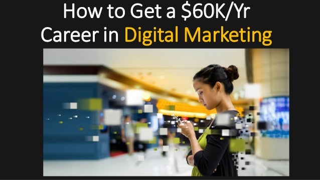 How to Get a $60K/Yr Career in Digital Marketing