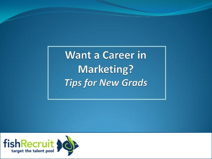Want a Career in Marketing?Tips for New Grads<br />Tracy Muxlow, Comm'93<br />tracy@fishrecruit.com<br />905-603-4474 x24<...