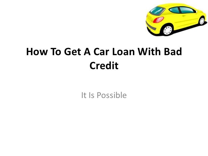 How To Get A Car Loan With Bad            Credit          It Is Possible